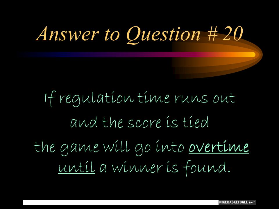 Answer to Question # 20 If regulation time runs out