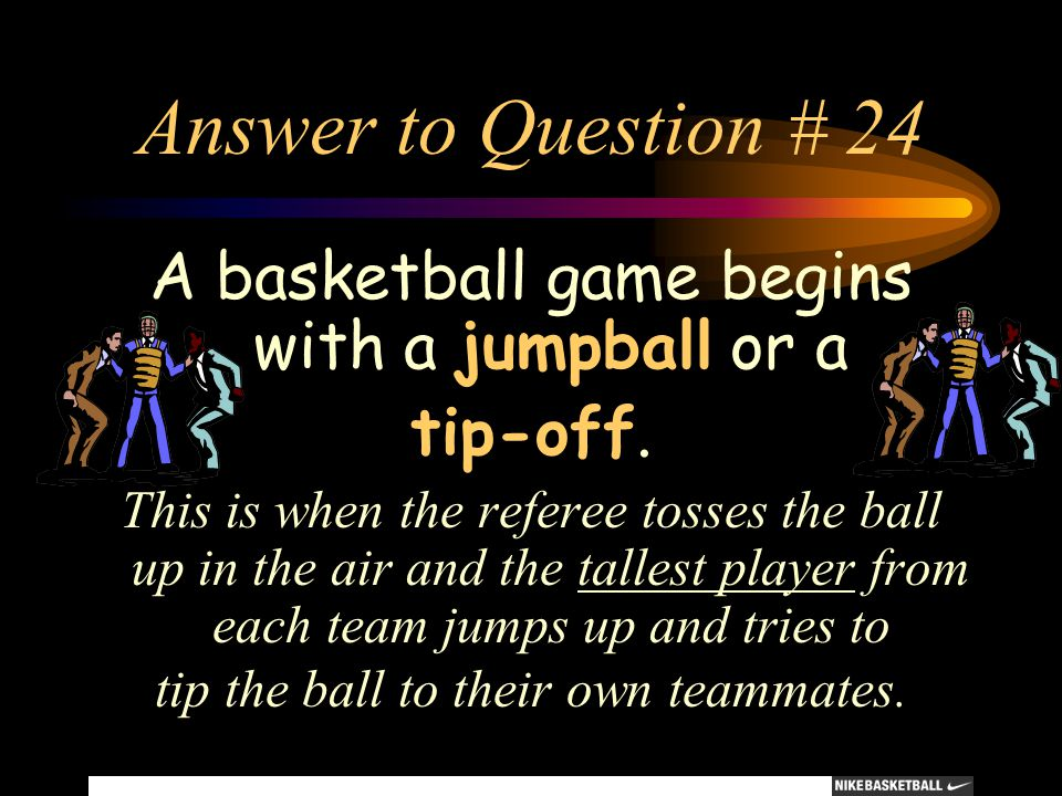 Answer to Question # 24 A basketball game begins with a jumpball or a