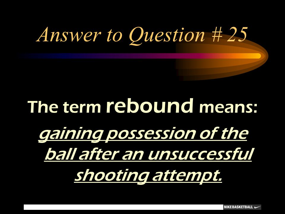 Answer to Question # 25 The term rebound means:
