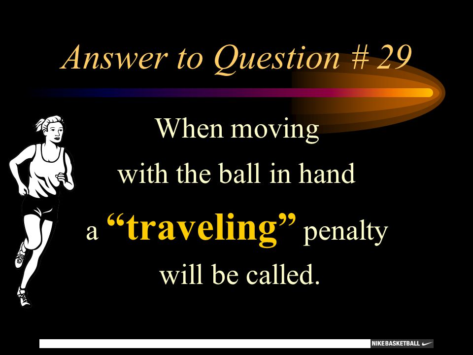 Answer to Question # 29 When moving with the ball in hand