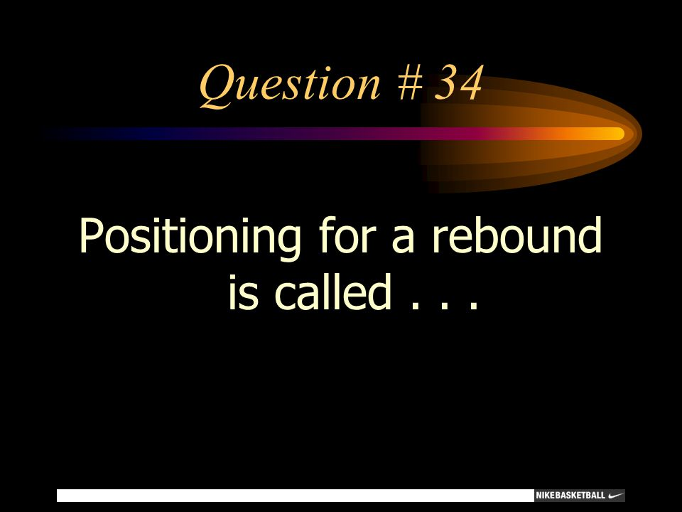 Positioning for a rebound is called . . .