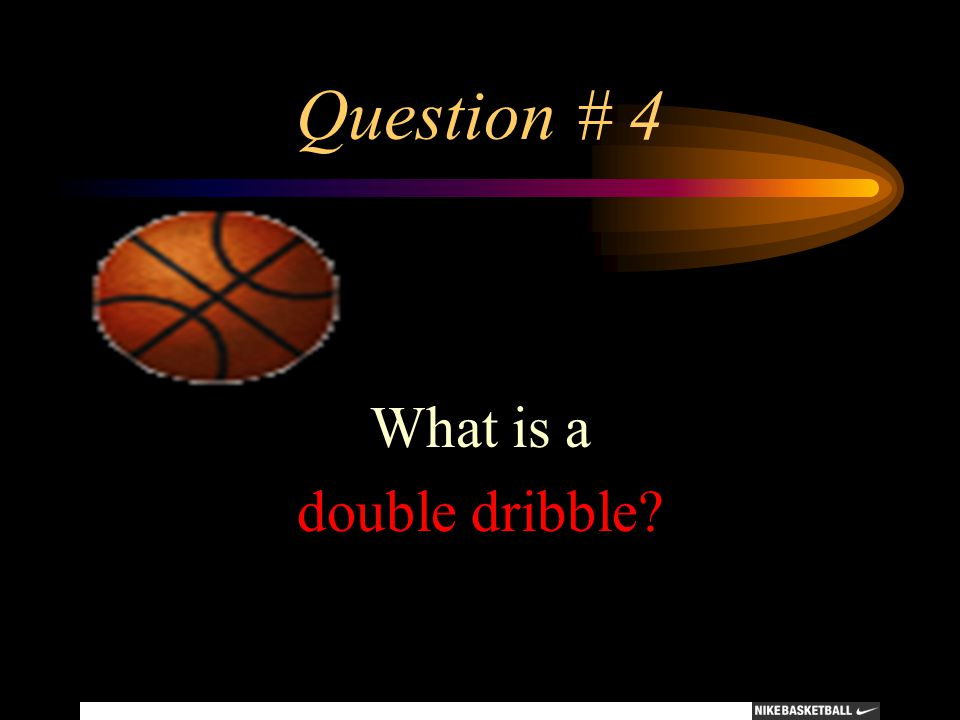 Question # 4 What is a double dribble