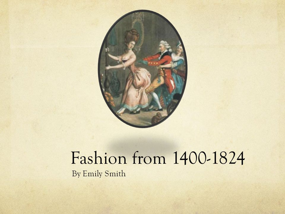 Fashion from 1400-1824 By Emily Smith