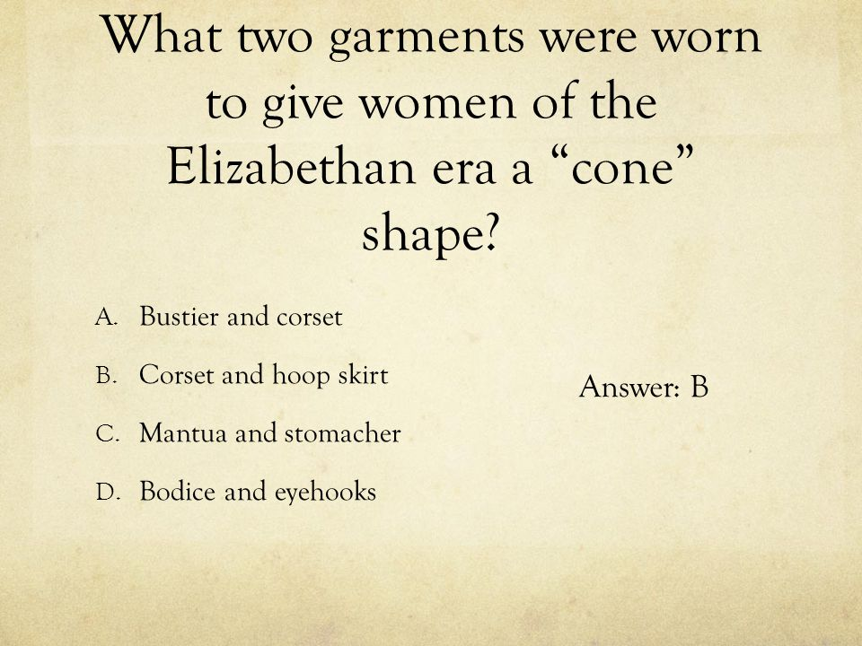 What two garments were worn to give women of the Elizabethan era a cone shape
