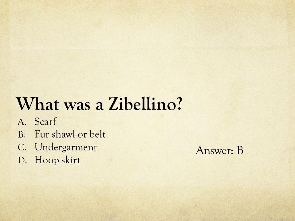 What was a Zibellino Answer: B Scarf Fur shawl or belt Undergarment