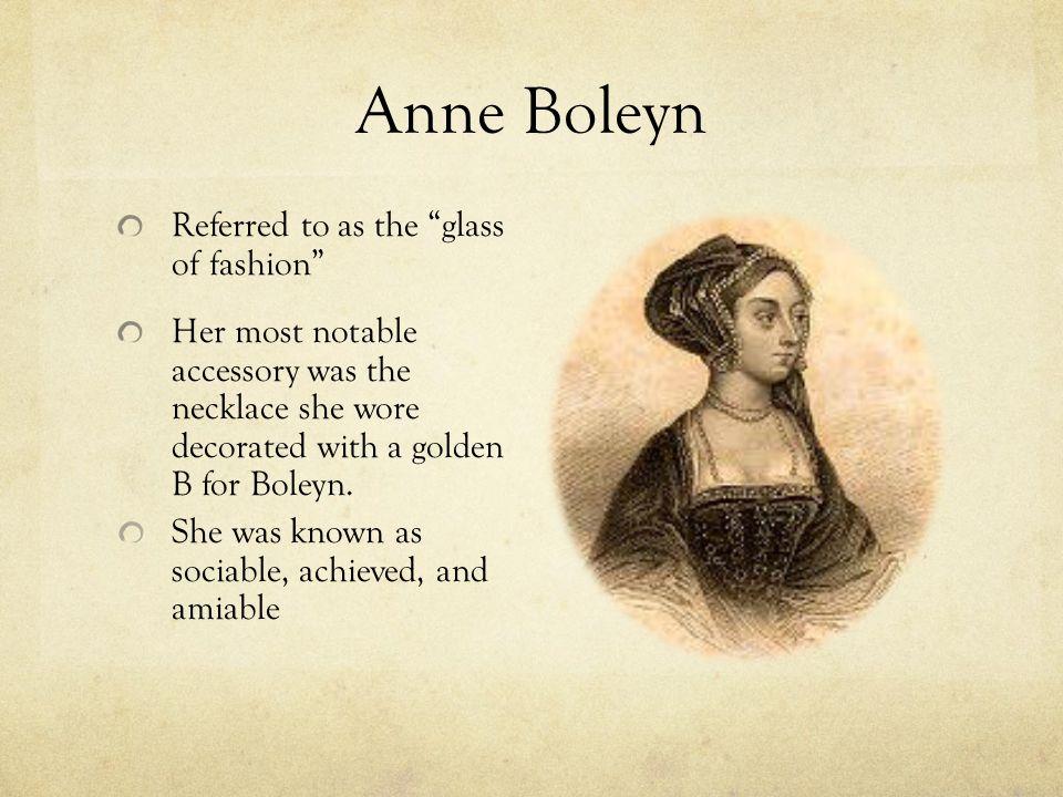Anne Boleyn Referred to as the glass of fashion