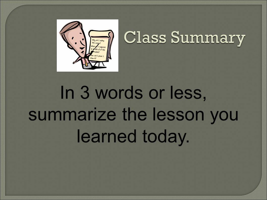 In 3 words or less, summarize the lesson you learned today.