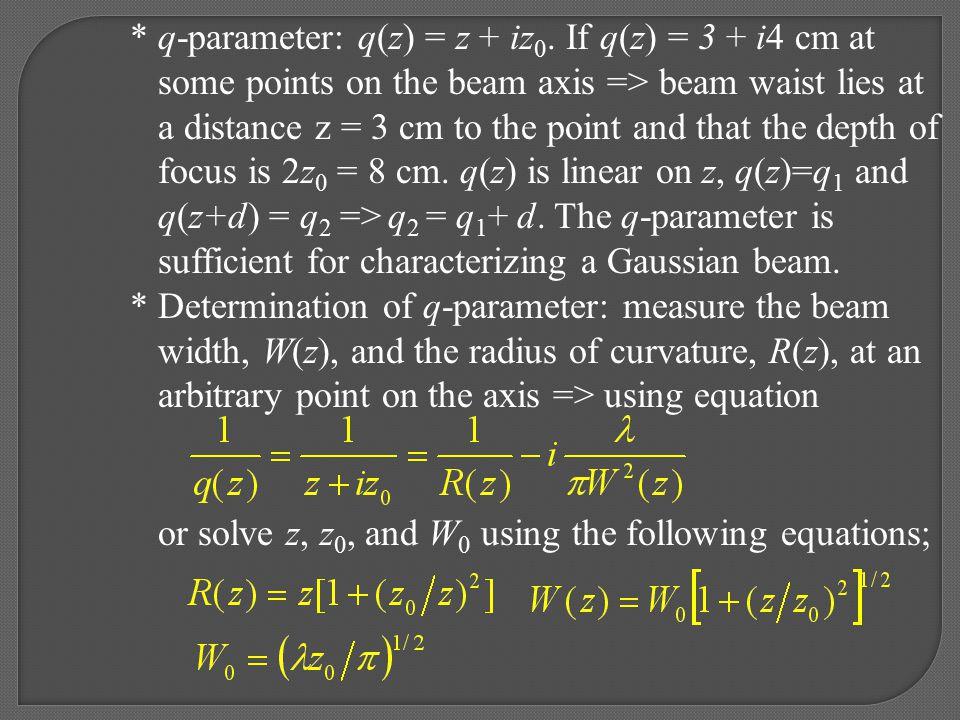 * q-parameter: q(z) = z + iz0. If q(z) = 3 + i4 cm at