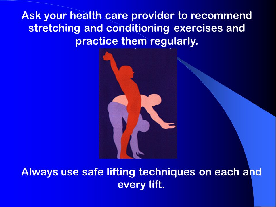 Always use safe lifting techniques on each and every lift.