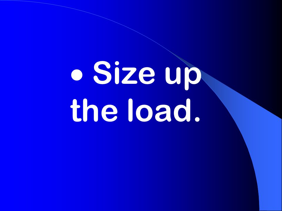  Size up the load.