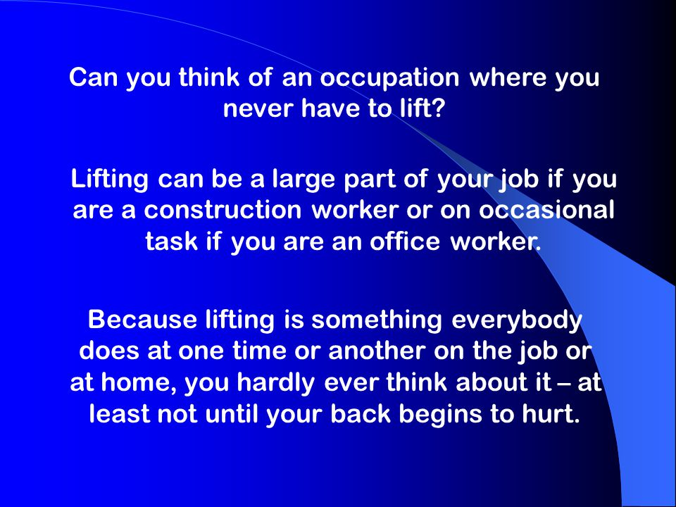 Can you think of an occupation where you never have to lift