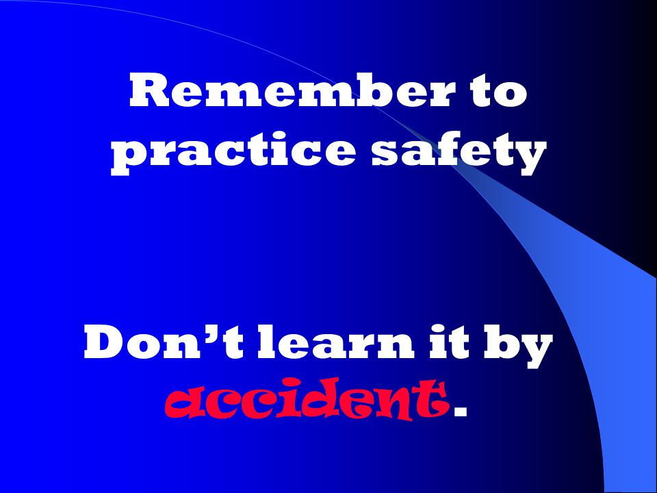 Remember to practice safety