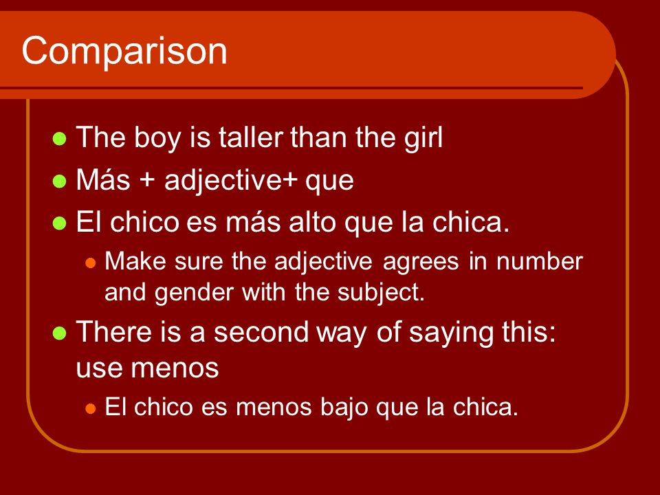 Comparison The boy is taller than the girl Más + adjective+ que