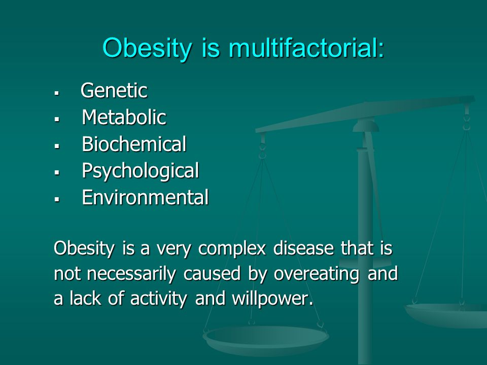 Obesity is multifactorial:
