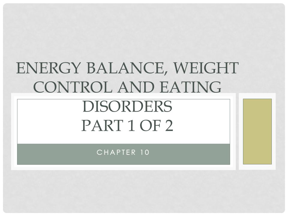 Energy Balance, Weight Control and Eating Disorders Part 1 of 2