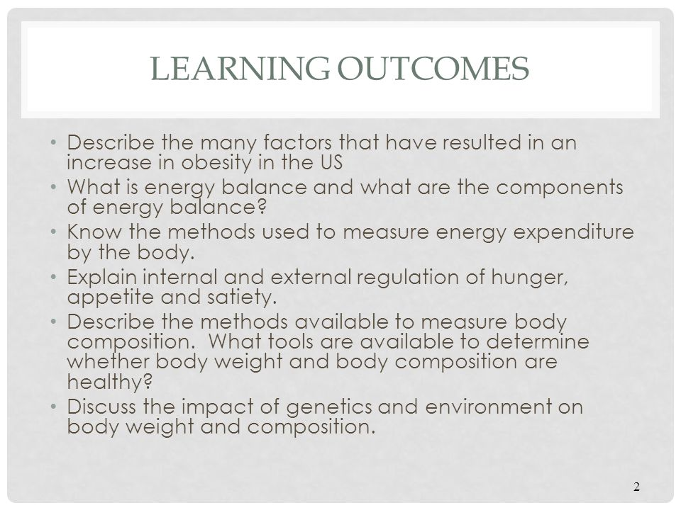 Learning Outcomes Describe the many factors that have resulted in an increase in obesity in the US.
