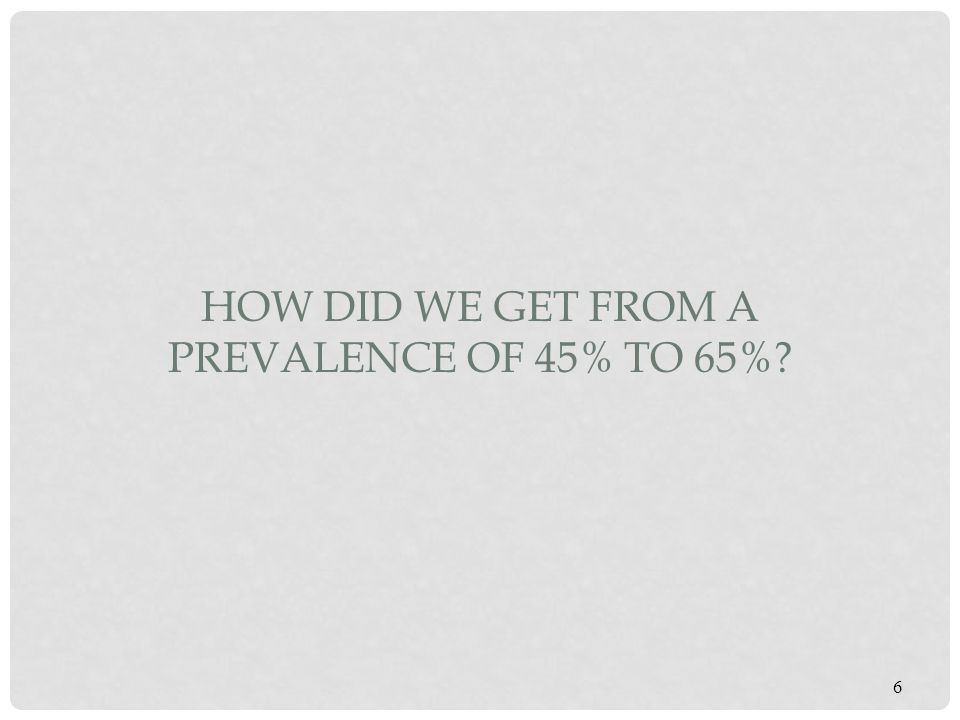 How did we get from a prevalence of 45% to 65%