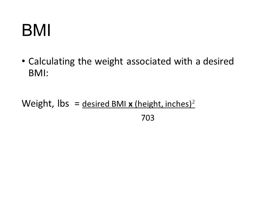 BMI Calculating the weight associated with a desired BMI: