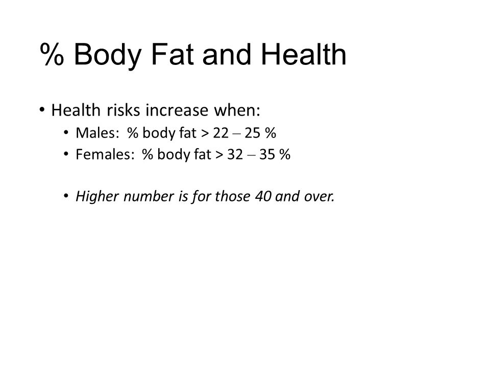 % Body Fat and Health Health risks increase when: