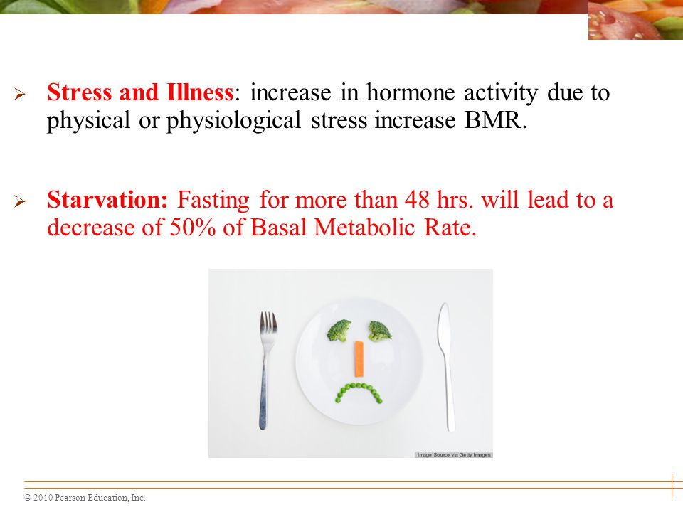 Stress and Illness: increase in hormone activity due to physical or physiological stress increase BMR.