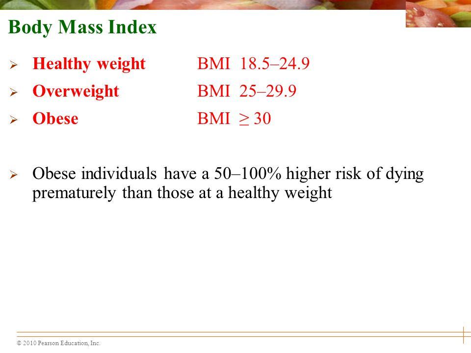 Body Mass Index Healthy weight BMI 18.5–24.9 Overweight BMI 25–29.9