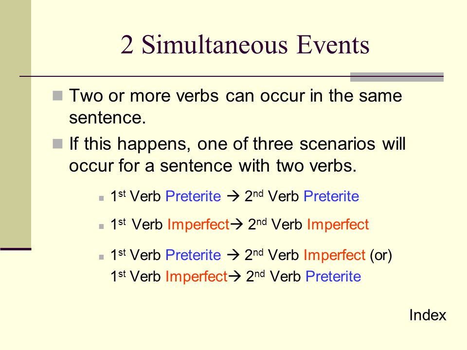 2 Simultaneous Events Two or more verbs can occur in the same sentence.