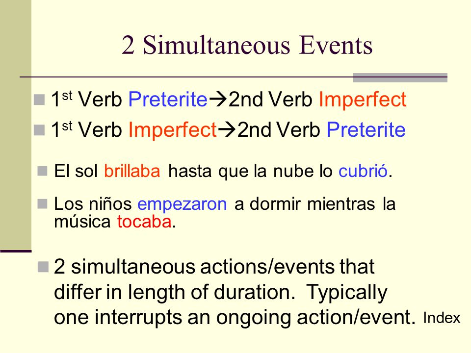 2 Simultaneous Events 1st Verb Preterite2nd Verb Imperfect