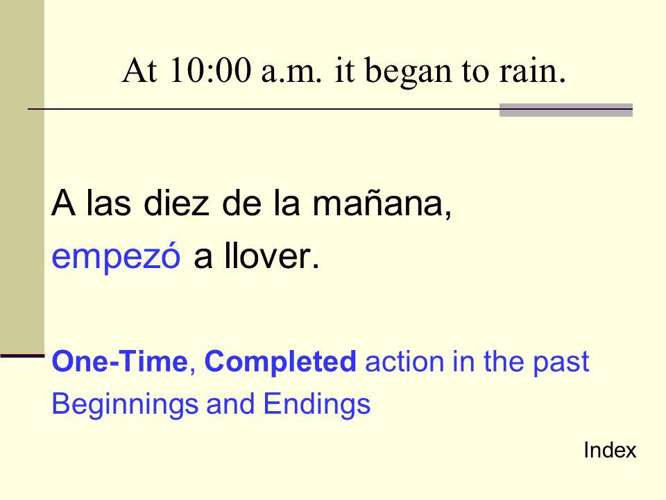 A las diez de la mañana, empezó a llover.