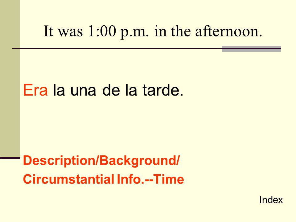 It was 1:00 p.m. in the afternoon.