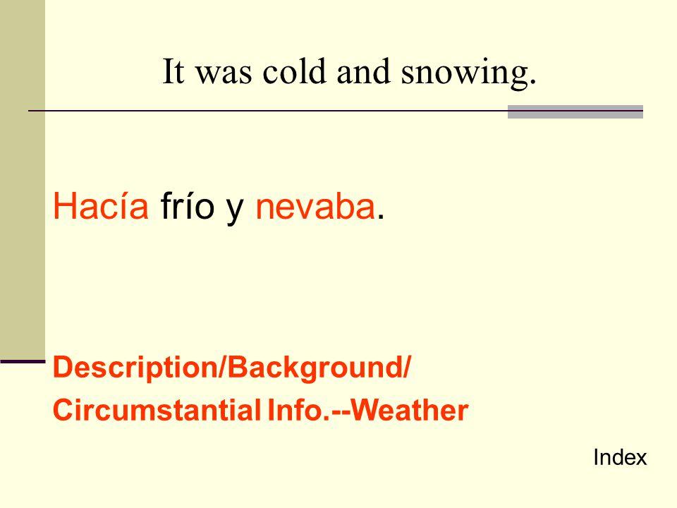 It was cold and snowing. Hacía frío y nevaba. Description/Background/