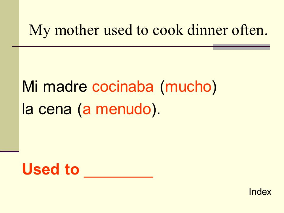 My mother used to cook dinner often.