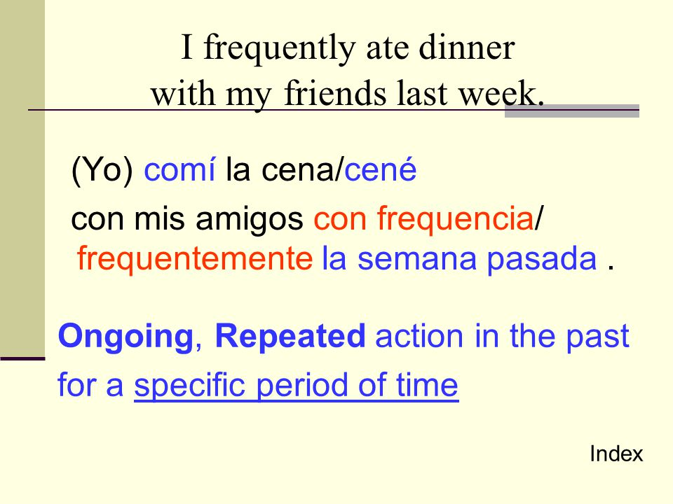 I frequently ate dinner with my friends last week.