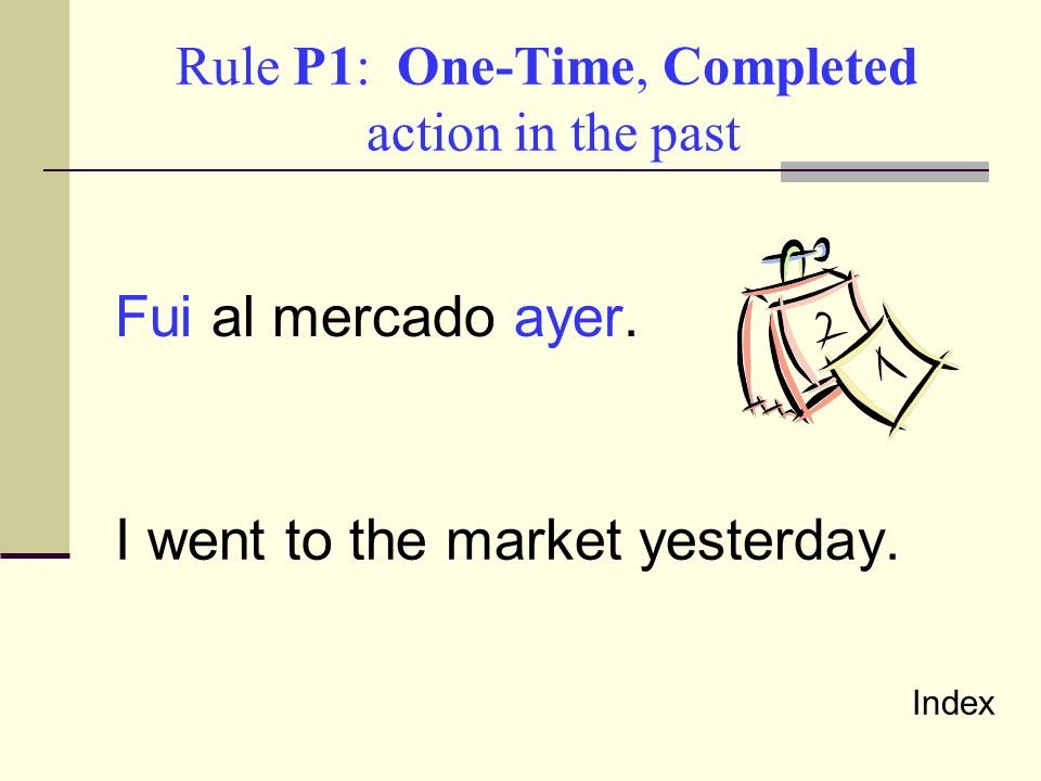 Rule P1: One-Time, Completed action in the past