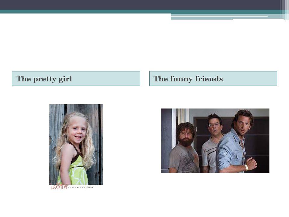 The pretty girl The funny friends