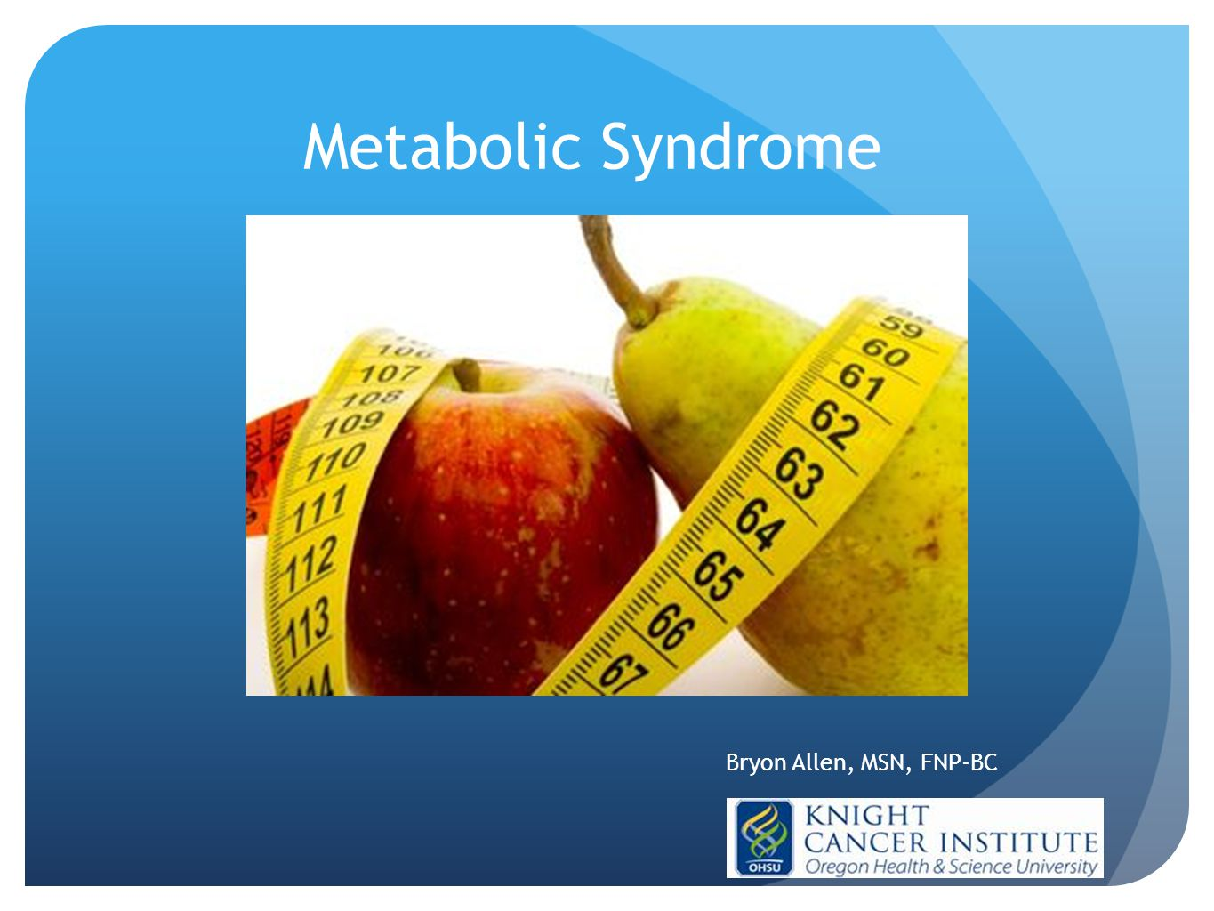 Metabolic Syndrome Bryon Allen, MSN, FNP-BC