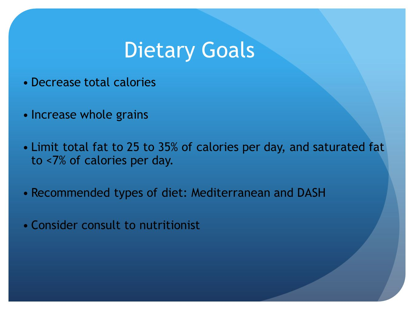 Dietary Goals Decrease total calories Increase whole grains