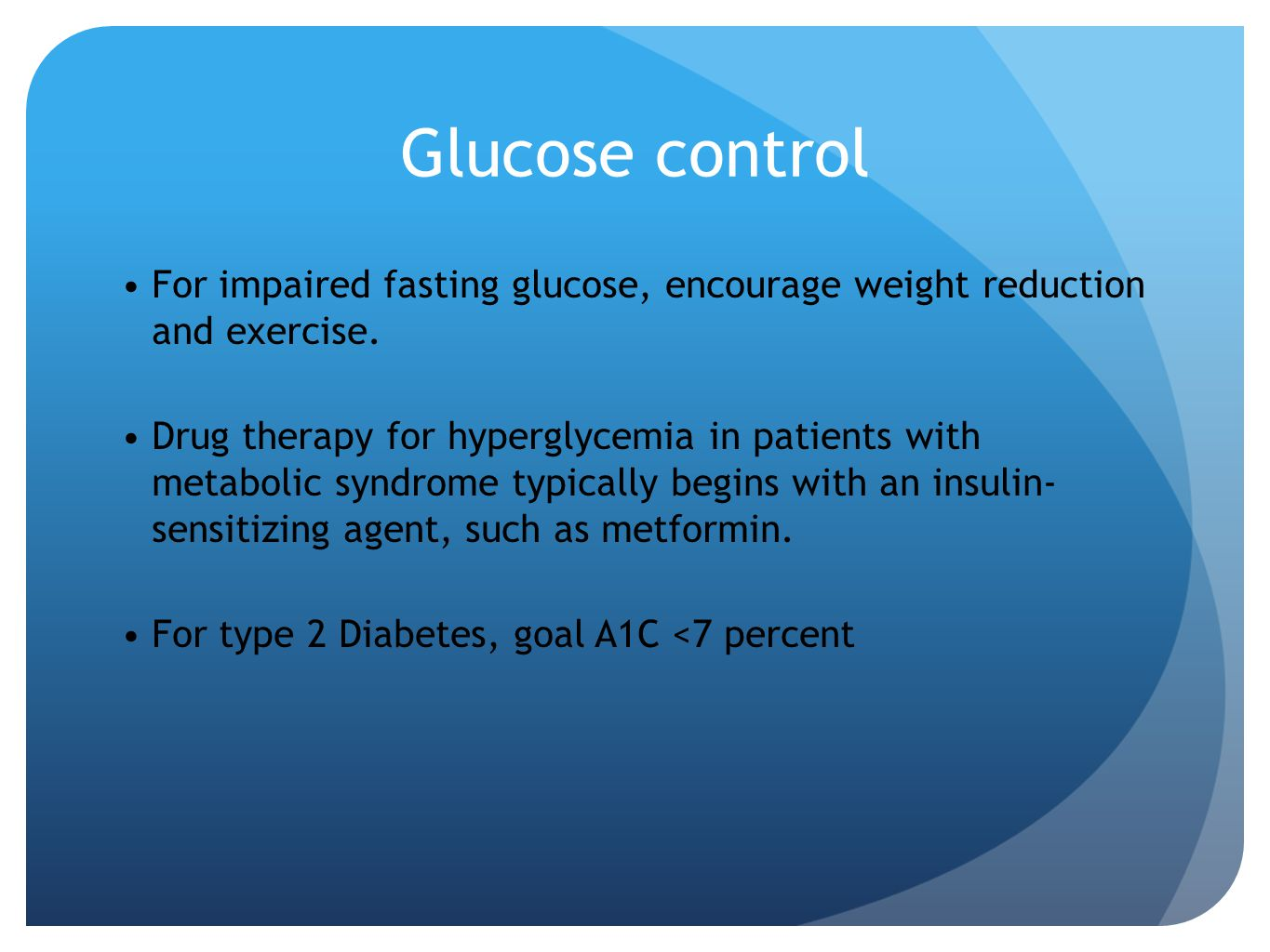 Glucose control For impaired fasting glucose, encourage weight reduction and exercise.