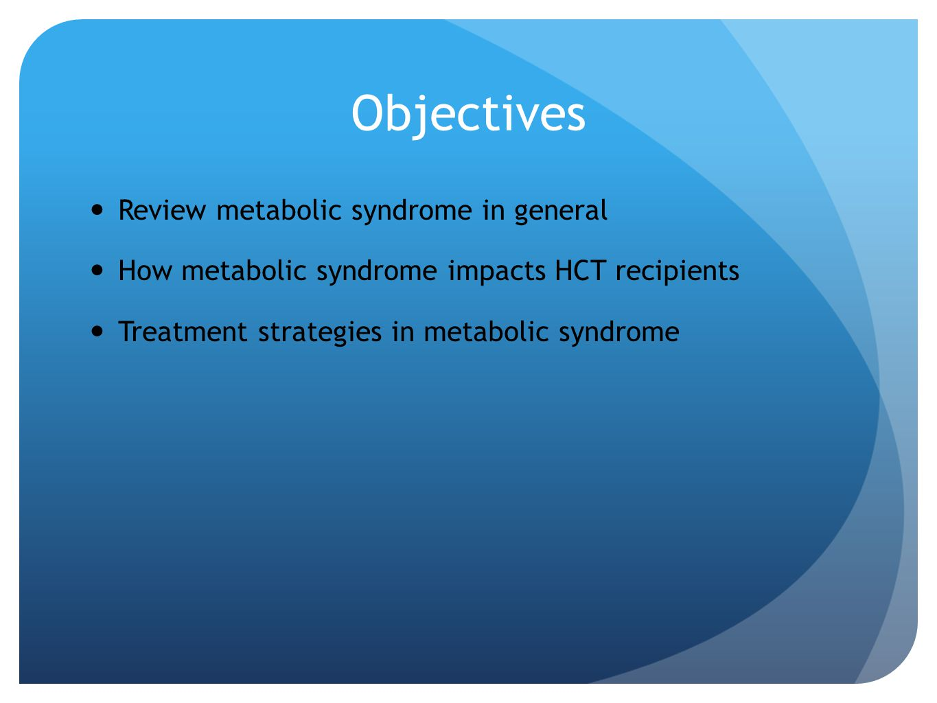 Objectives Review metabolic syndrome in general