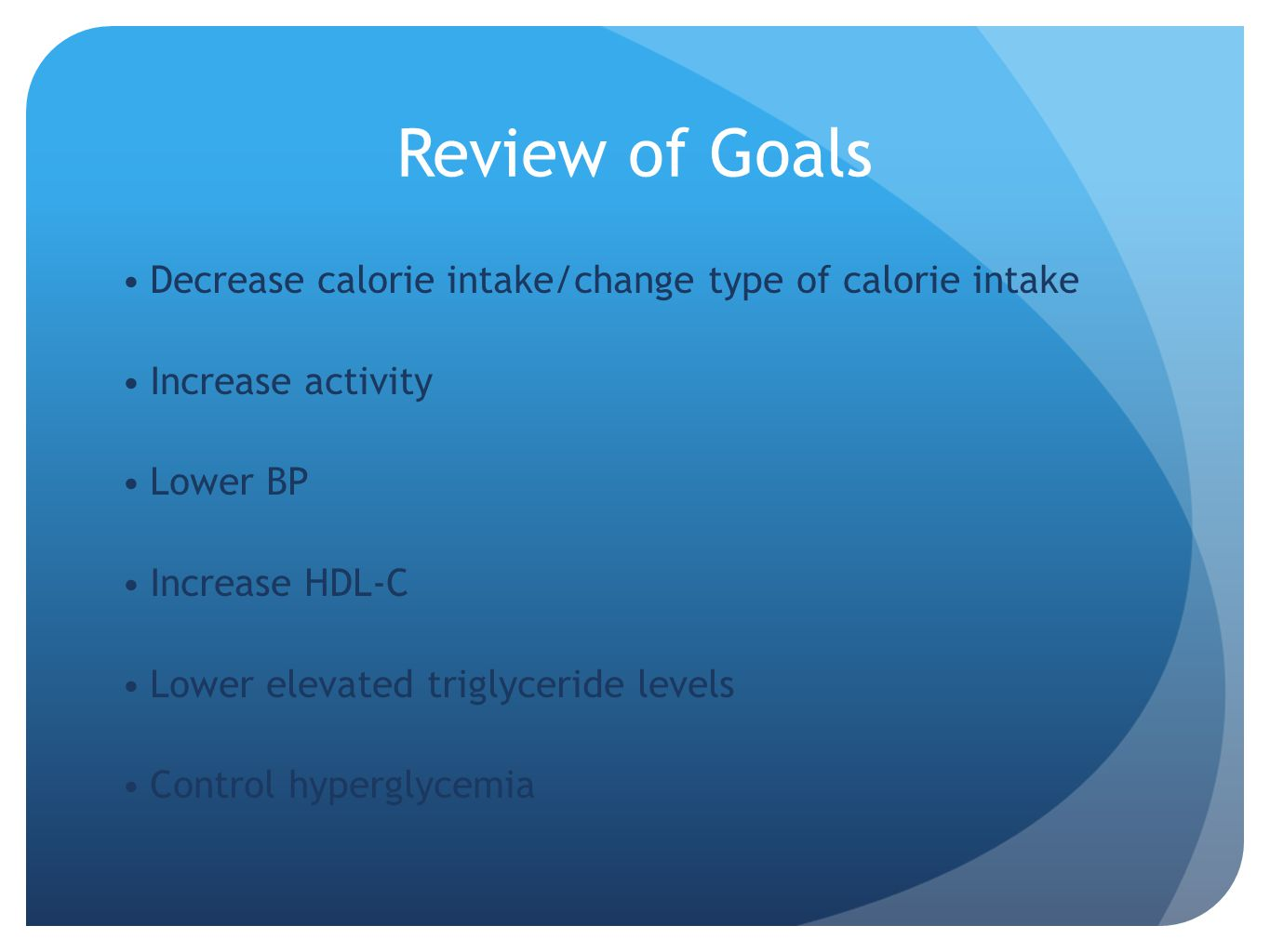 Review of Goals Decrease calorie intake/change type of calorie intake