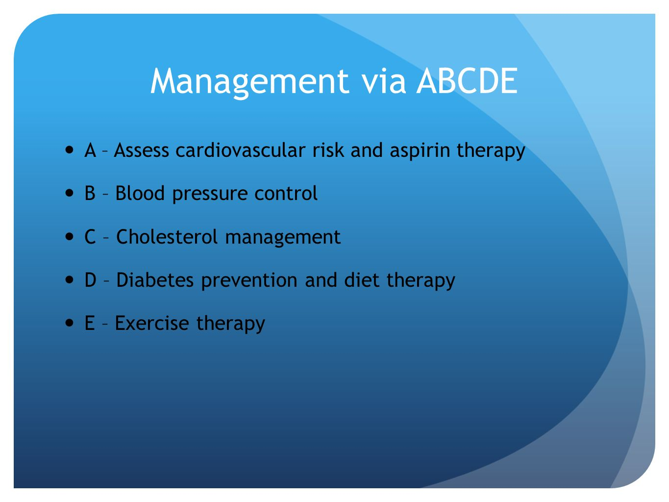 Management via ABCDE A – Assess cardiovascular risk and aspirin therapy. B – Blood pressure control.