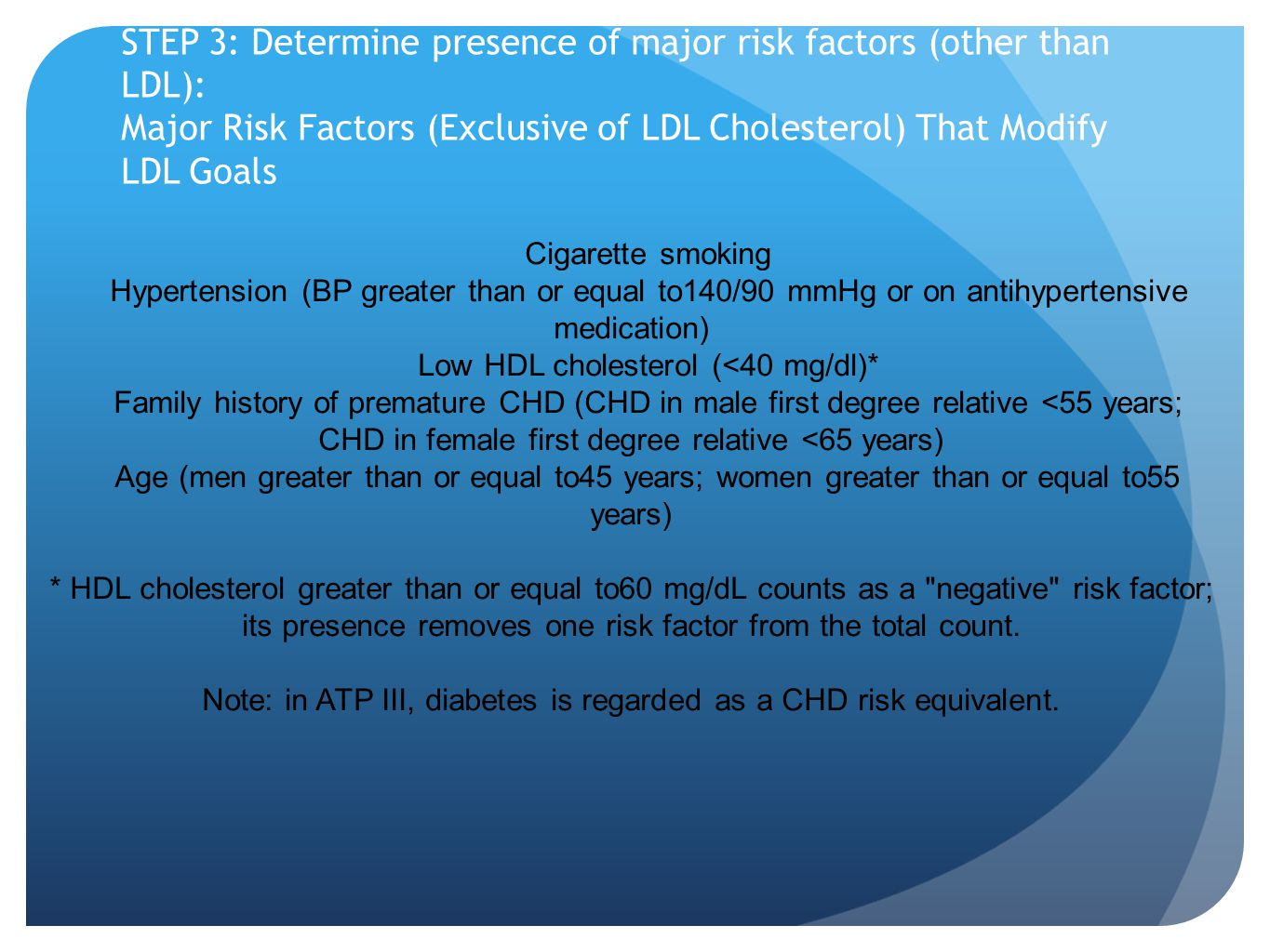 STEP 3: Determine presence of major risk factors (other than LDL): Major Risk Factors (Exclusive of LDL Cholesterol) That Modify LDL Goals