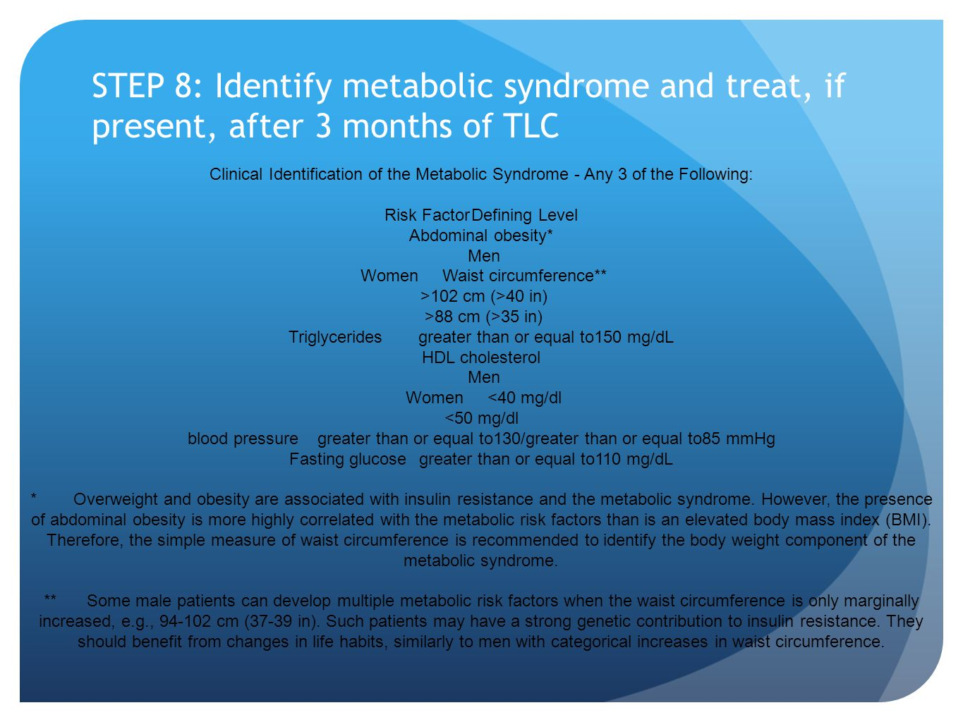 STEP 8: Identify metabolic syndrome and treat, if present, after 3 months of TLC