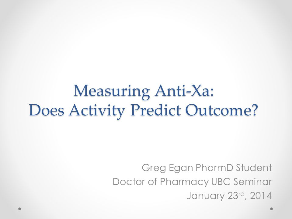 Measuring Anti-Xa: Does Activity Predict Outcome