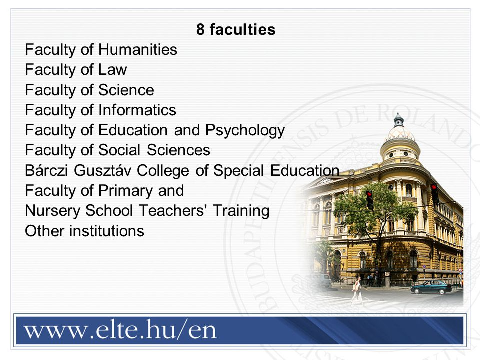 8 faculties Faculty of Humanities. Faculty of Law. Faculty of Science. Faculty of Informatics. Faculty of Education and Psychology.