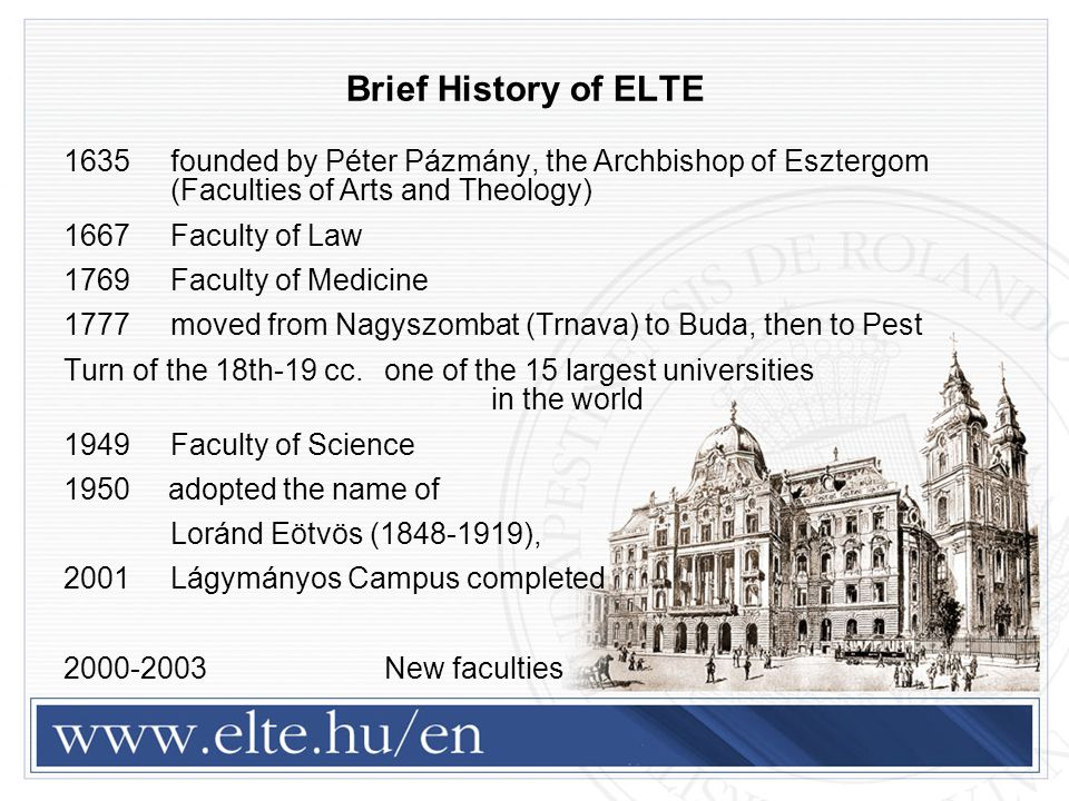 Brief History of ELTE 1635 founded by Péter Pázmány, the Archbishop of Esztergom (Faculties of Arts and Theology)‏