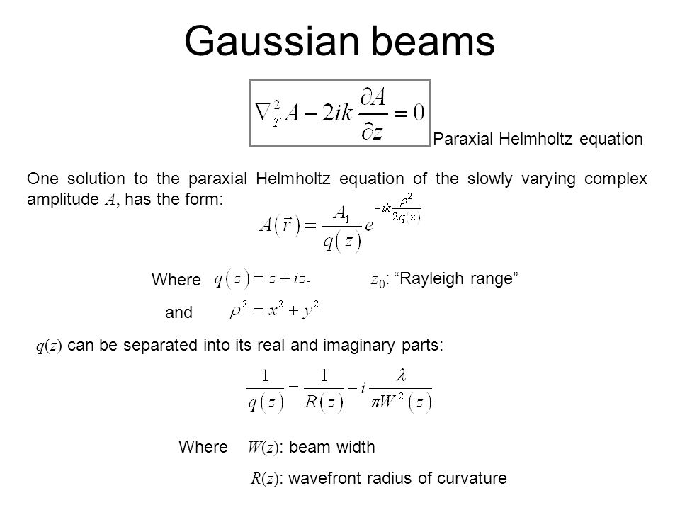 Gaussian beams z0: Rayleigh range Paraxial Helmholtz equation