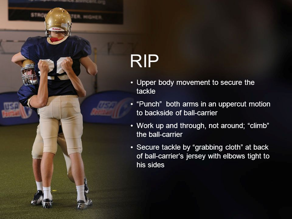 RIP Upper body movement to secure the tackle