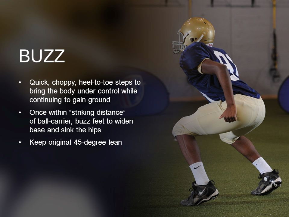 BUZZ Quick, choppy, heel-to-toe steps to bring the body under control while continuing to gain ground.