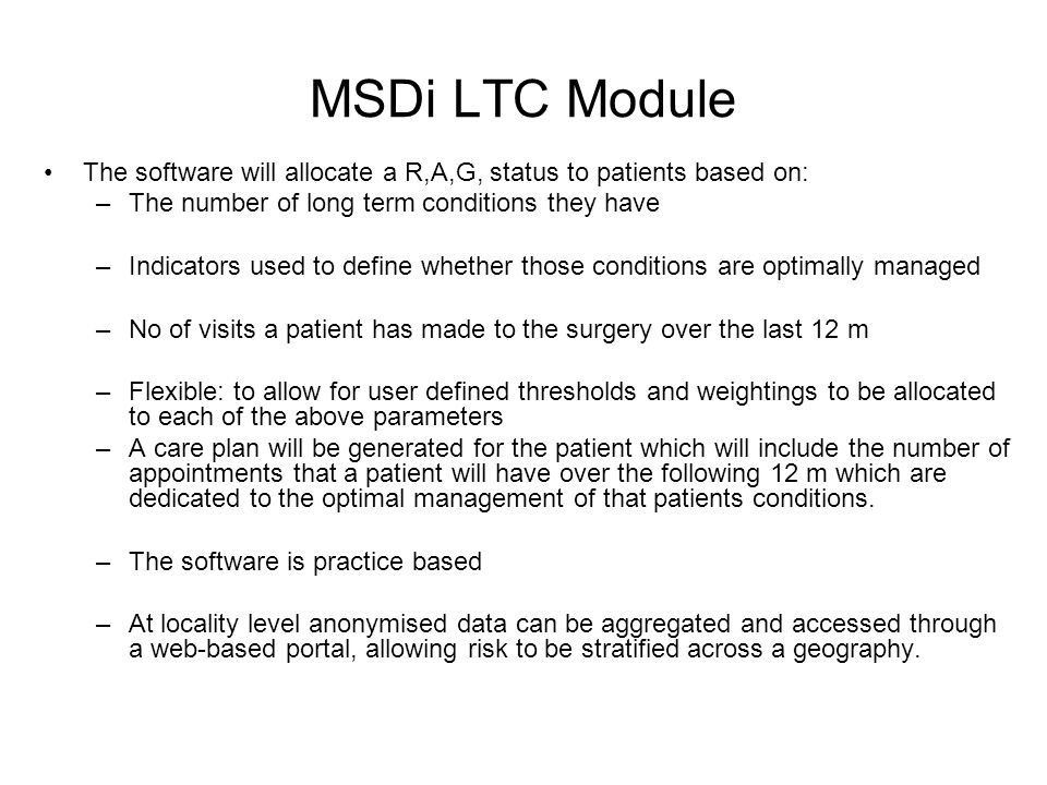 MSDi LTC Module The software will allocate a R,A,G, status to patients based on: The number of long term conditions they have.