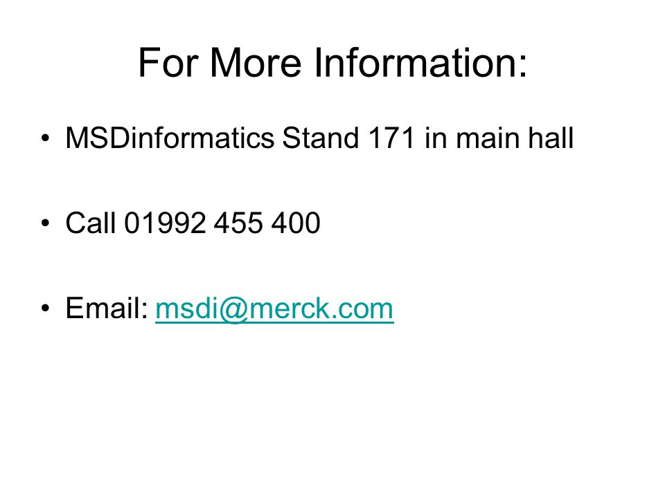 For More Information: MSDinformatics Stand 171 in main hall